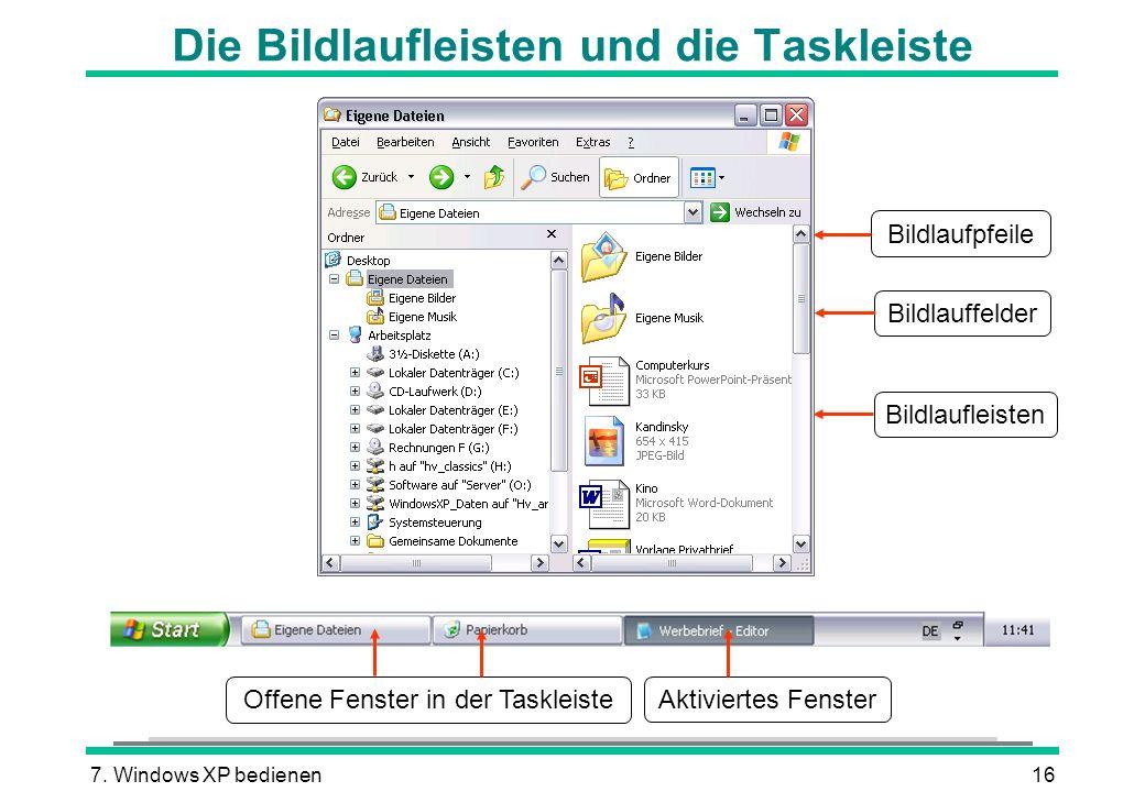 7. Windows XP bedienen16 Die Bildlaufleisten und die Taskleiste Bildlauffelder Bildlaufleisten Bildlaufpfeile Aktiviertes Fenster Offene Fenster in de