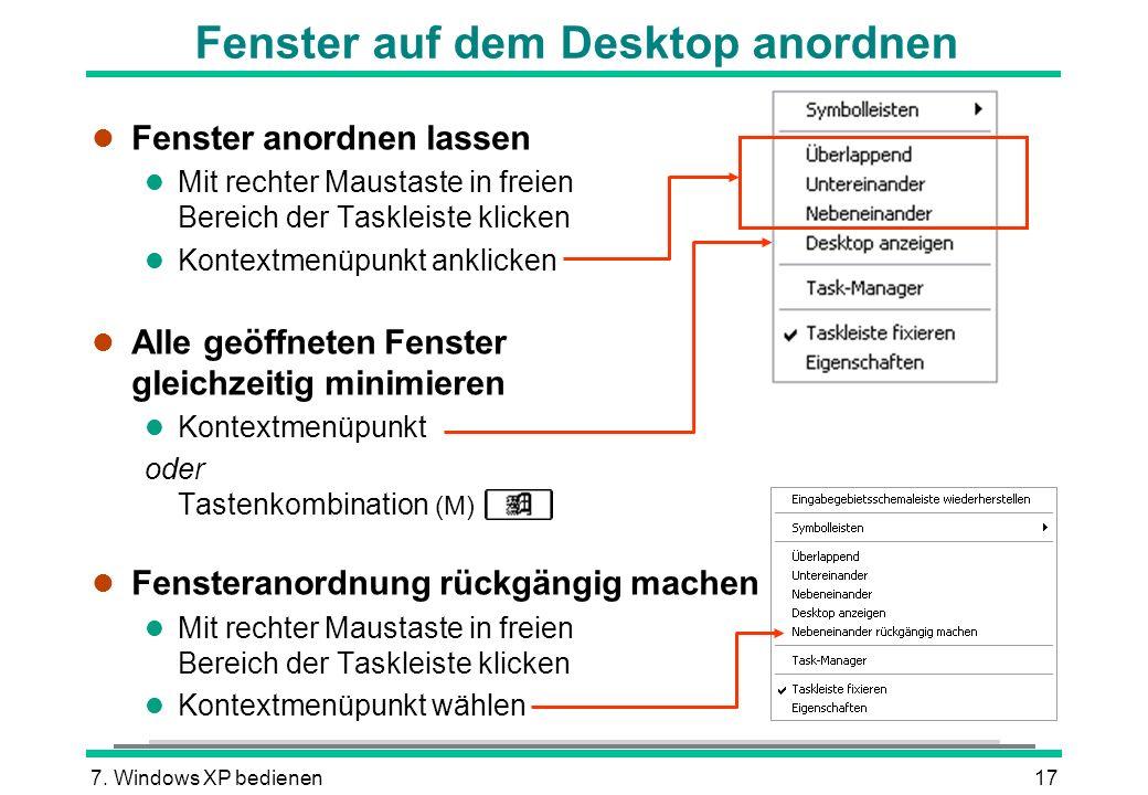7. Windows XP bedienen17 Fenster auf dem Desktop anordnen l Fenster anordnen lassen l Mit rechter Maustaste in freien Bereich der Taskleiste klicken l
