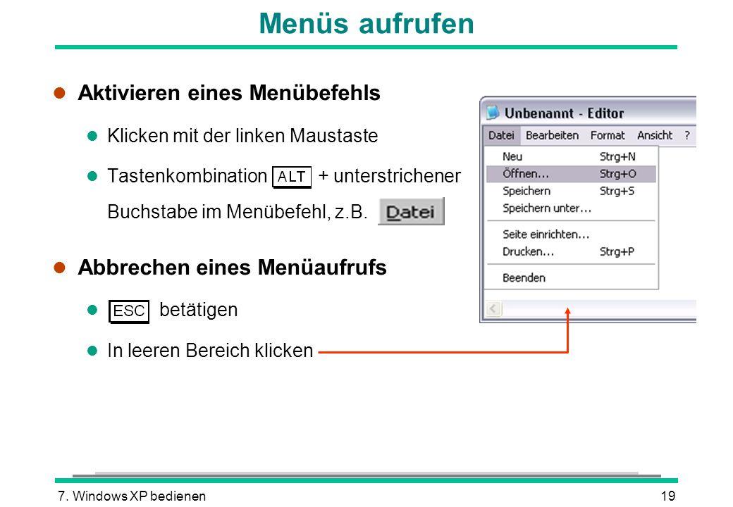 7. Windows XP bedienen19 Menüs aufrufen l Aktivieren eines Menübefehls l Klicken mit der linken Maustaste l Tastenkombination + unterstrichener Buchst