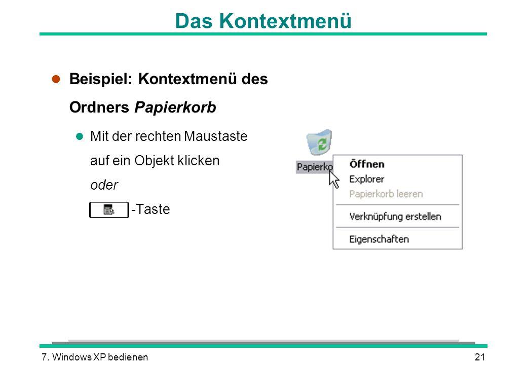 7. Windows XP bedienen21 Das Kontextmenü l Beispiel: Kontextmenü des Ordners Papierkorb l Mit der rechten Maustaste auf ein Objekt klicken oder -Taste