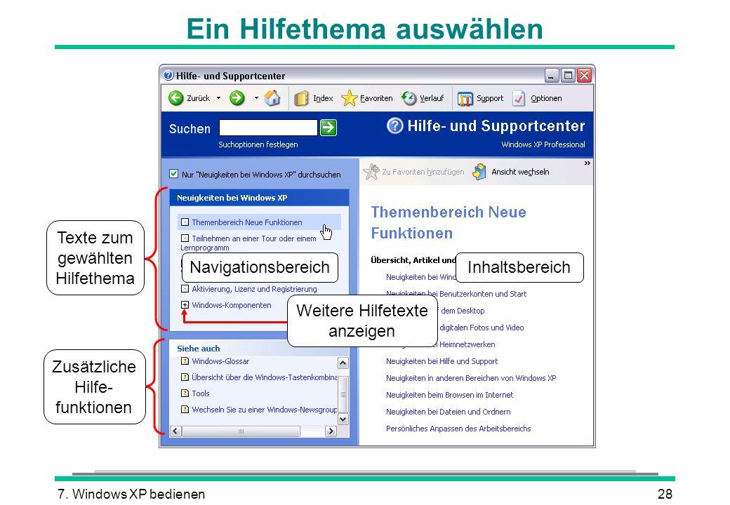 7. Windows XP bedienen28 Ein Hilfethema auswählen Texte zum gewählten Hilfethema Zusätzliche Hilfe- funktionen InhaltsbereichNavigationsbereich Weiter