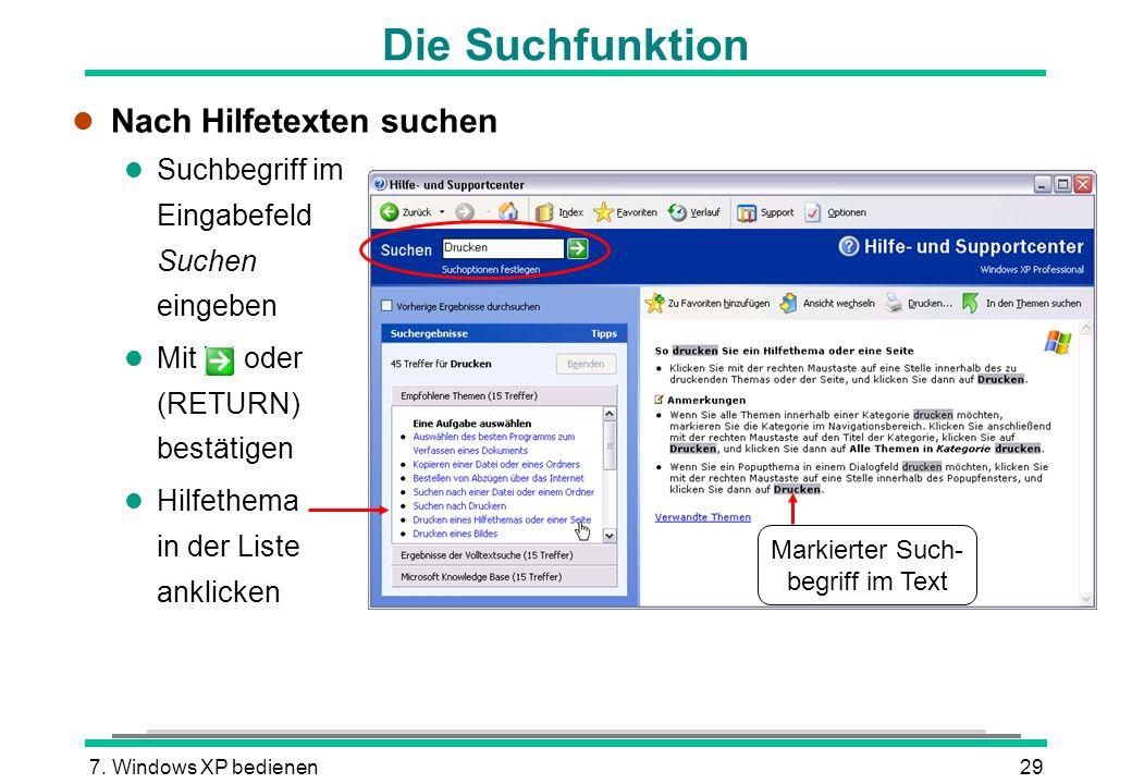 7. Windows XP bedienen29 Die Suchfunktion l Nach Hilfetexten suchen l Suchbegriff im Eingabefeld Suchen eingeben Mit oder (RETURN) bestätigen l Hilfet