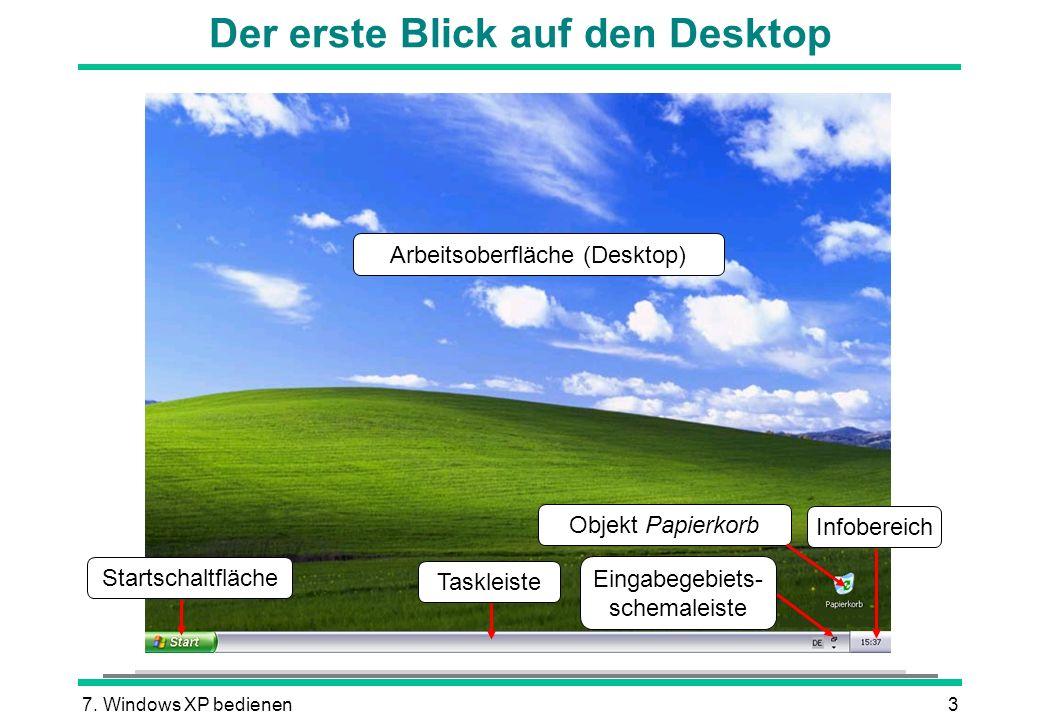 7. Windows XP bedienen3 Der erste Blick auf den Desktop Arbeitsoberfläche (Desktop) Objekt Papierkorb Taskleiste Startschaltfläche Infobereich Eingabe