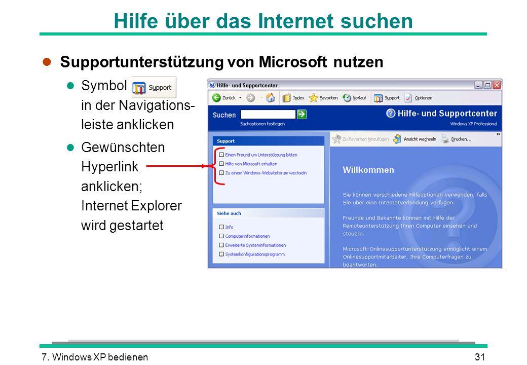 7. Windows XP bedienen31 Hilfe über das Internet suchen l Supportunterstützung von Microsoft nutzen l Symbol in der Navigations- leiste anklicken l Ge