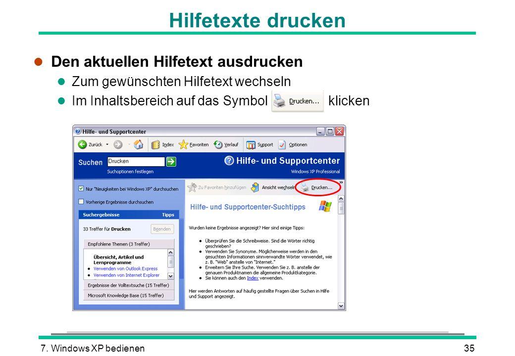 7. Windows XP bedienen35 Hilfetexte drucken l Den aktuellen Hilfetext ausdrucken l Zum gewünschten Hilfetext wechseln l Im Inhaltsbereich auf das Symb