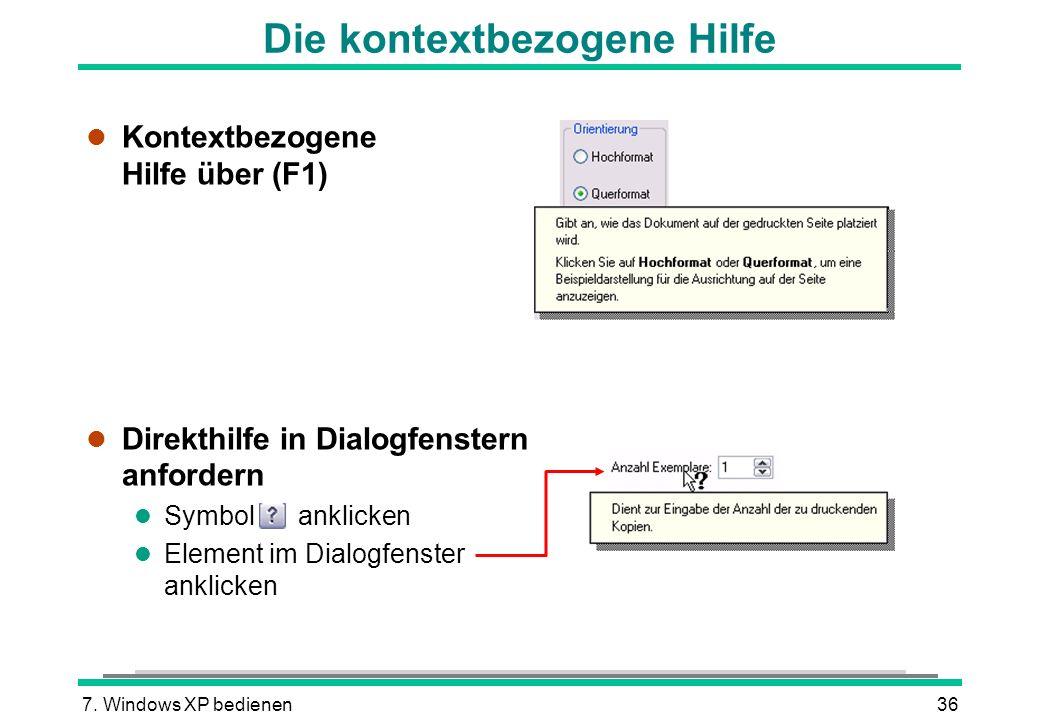 7. Windows XP bedienen36 Die kontextbezogene Hilfe Kontextbezogene Hilfe über (F1) l Direkthilfe in Dialogfenstern anfordern l Symbol anklicken l Elem