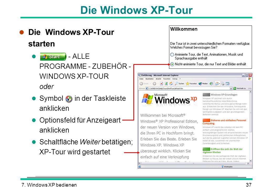7. Windows XP bedienen37 Die Windows XP-Tour l Die Windows XP-Tour starten l - ALLE PROGRAMME - ZUBEHÖR - WINDOWS XP-TOUR oder l Symbol in der Tasklei