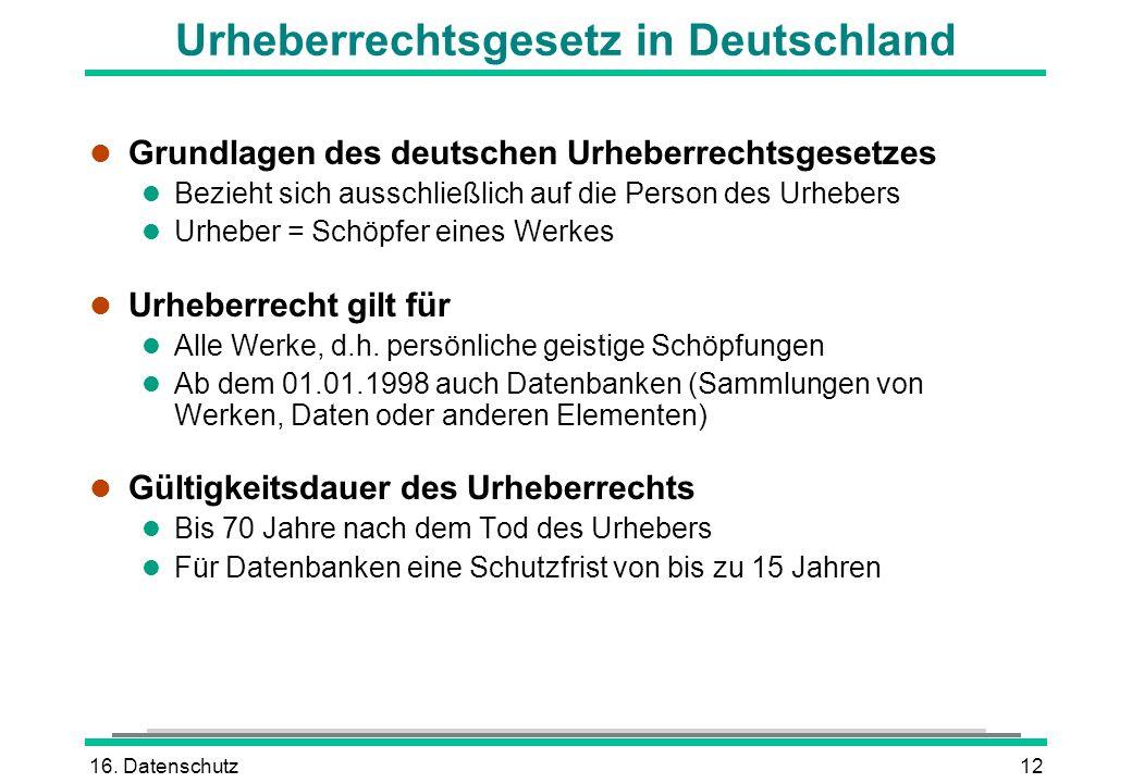 16. Datenschutz12 Urheberrechtsgesetz in Deutschland l Grundlagen des deutschen Urheberrechtsgesetzes l Bezieht sich ausschließlich auf die Person des