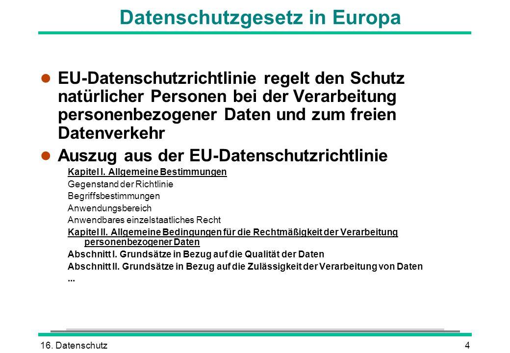 16. Datenschutz4 Datenschutzgesetz in Europa l EU-Datenschutzrichtlinie regelt den Schutz natürlicher Personen bei der Verarbeitung personenbezogener