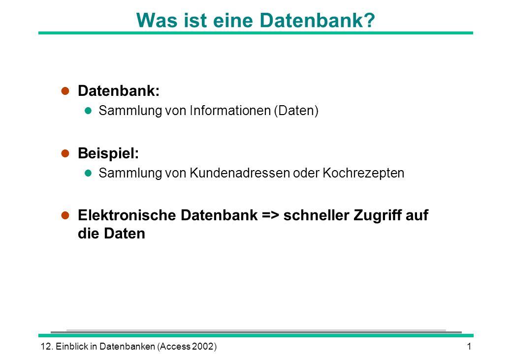 12. Einblick in Datenbanken (Access 2002)1 Was ist eine Datenbank? l Datenbank: l Sammlung von Informationen (Daten) l Beispiel: l Sammlung von Kunden