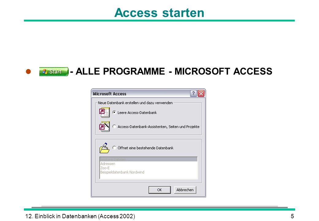 12. Einblick in Datenbanken (Access 2002)5 Access starten l - ALLE PROGRAMME - MICROSOFT ACCESS