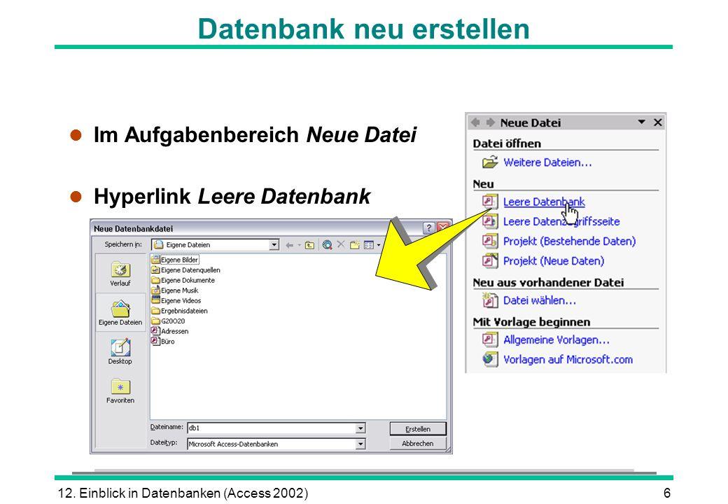 12. Einblick in Datenbanken (Access 2002)6 Datenbank neu erstellen l Im Aufgabenbereich Neue Datei l Hyperlink Leere Datenbank