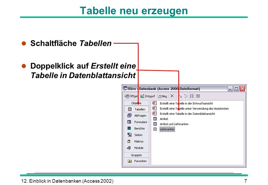 12. Einblick in Datenbanken (Access 2002)7 Tabelle neu erzeugen l Schaltfläche Tabellen l Doppelklick auf Erstellt eine Tabelle in Datenblattansicht