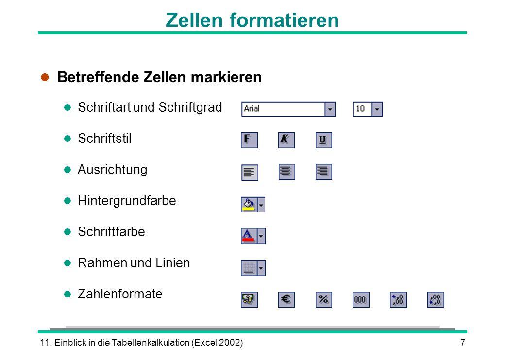 11. Einblick in die Tabellenkalkulation (Excel 2002)7 Zellen formatieren l Betreffende Zellen markieren l Schriftart und Schriftgrad l Schriftstil l A