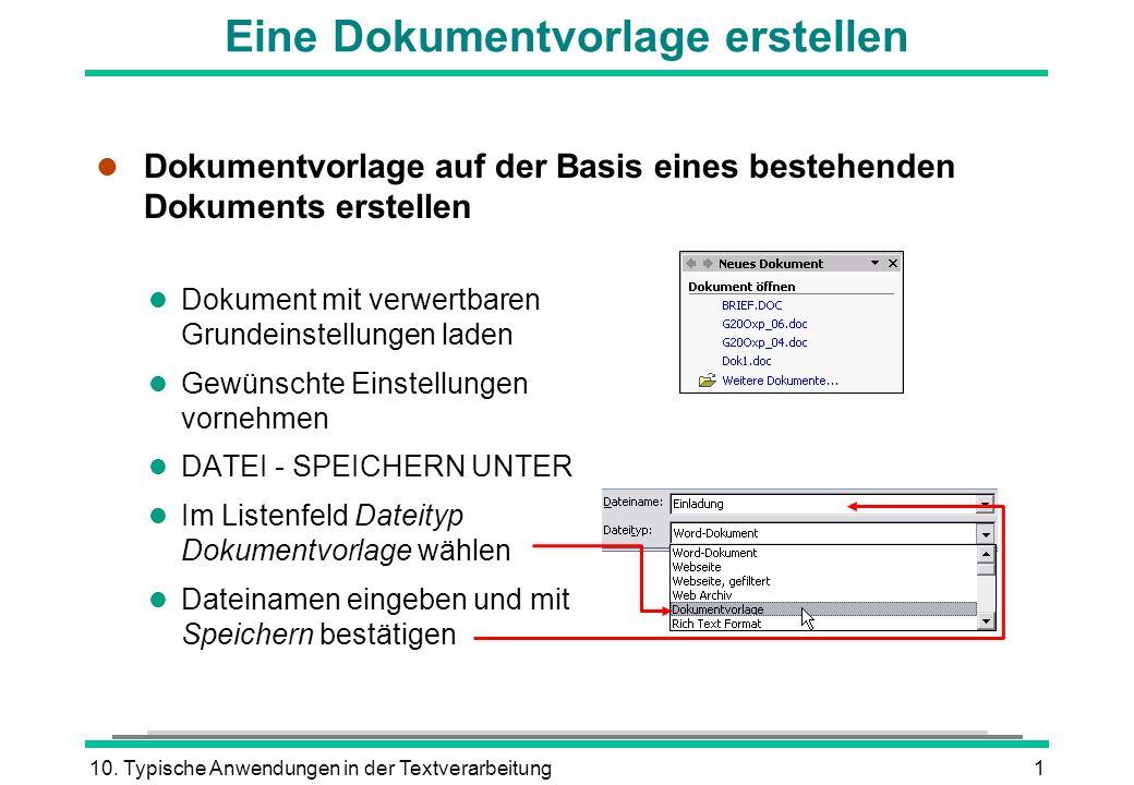 10. Typische Anwendungen in der Textverarbeitung1 l Dokumentvorlage auf der Basis eines bestehenden Dokuments erstellen l Dokument mit verwertbaren Gr