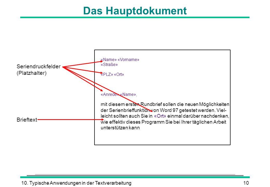 10. Typische Anwendungen in der Textverarbeitung10 Das Hauptdokument «Name» «Vorname» «Straße» «PLZ» «Ort» «Anrede» «Name», mit diesem ersten Rundbrie