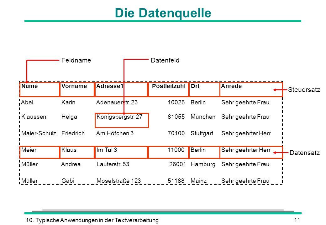 10. Typische Anwendungen in der Textverarbeitung11 Die Datenquelle FeldnameDatenfeld Steuersatz Datensatz Name Vorname Adresse1 Postleitzahl Ort Anred
