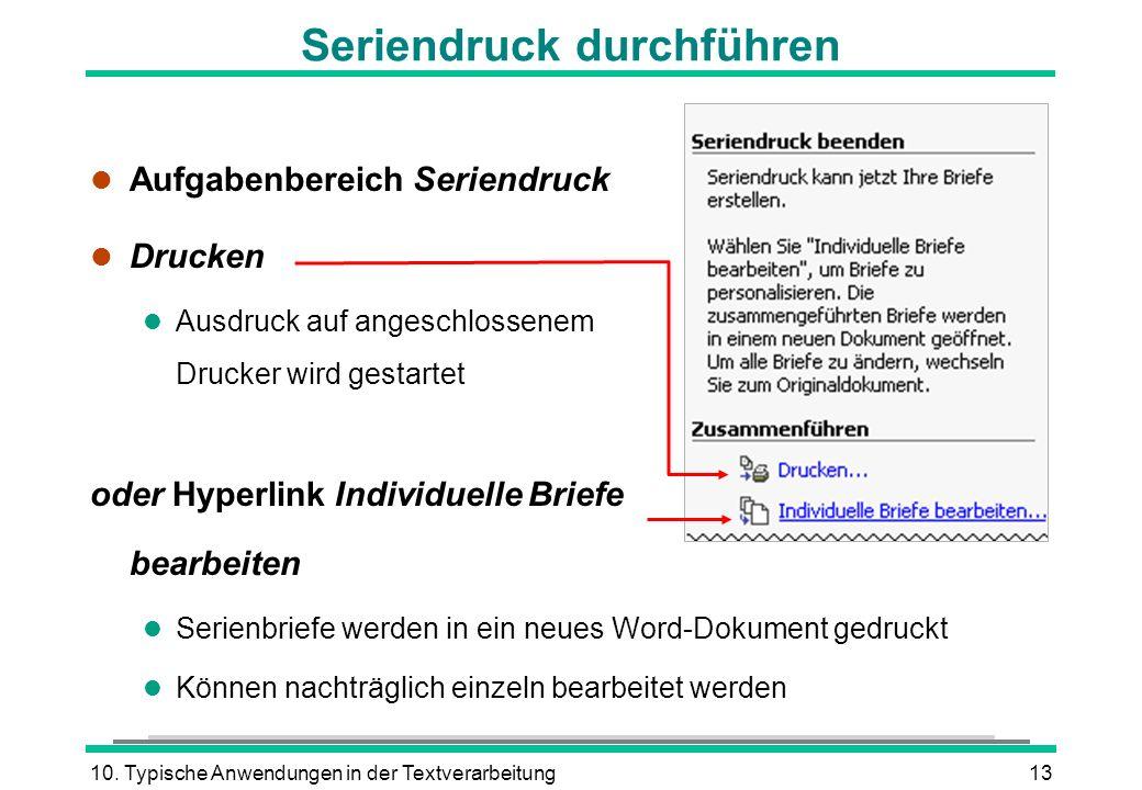 10. Typische Anwendungen in der Textverarbeitung13 l Aufgabenbereich Seriendruck l Drucken l Ausdruck auf angeschlossenem Drucker wird gestartet oder