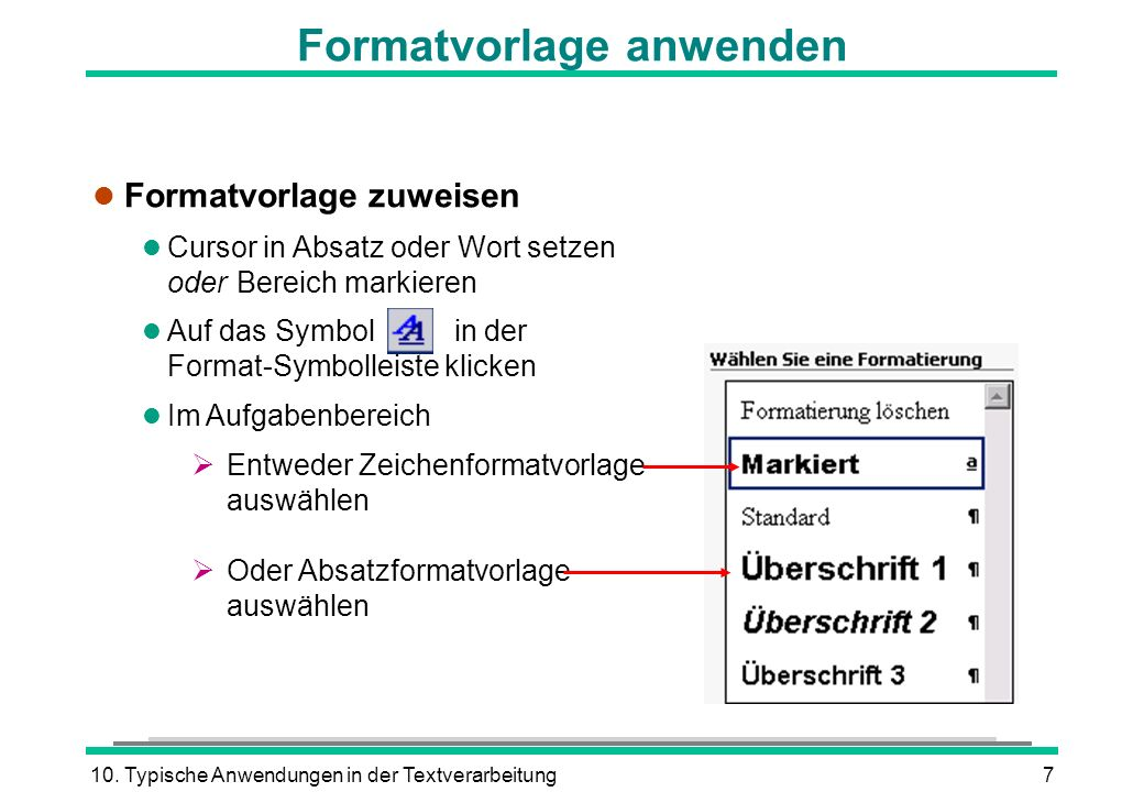 10. Typische Anwendungen in der Textverarbeitung7 Formatvorlage anwenden l Formatvorlage zuweisen l Cursor in Absatz oder Wort setzen oder Bereich mar