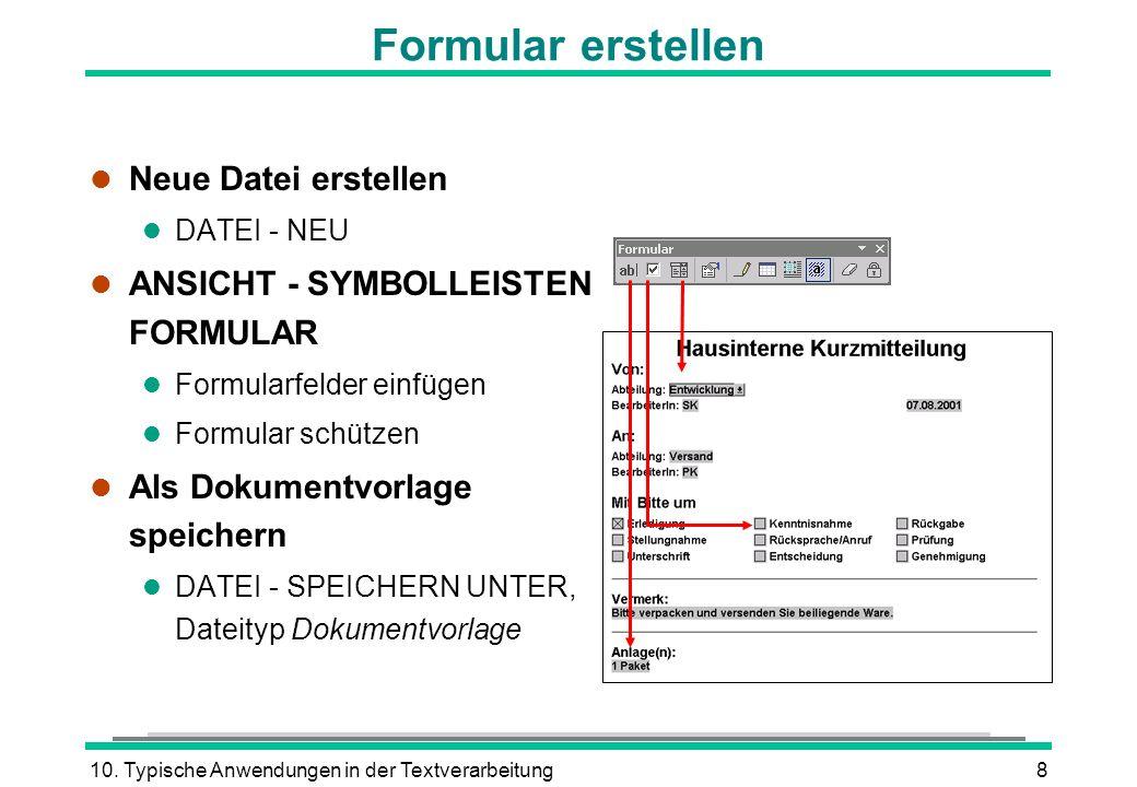 10. Typische Anwendungen in der Textverarbeitung8 Formular erstellen l Neue Datei erstellen l DATEI - NEU l ANSICHT - SYMBOLLEISTEN FORMULAR l Formula