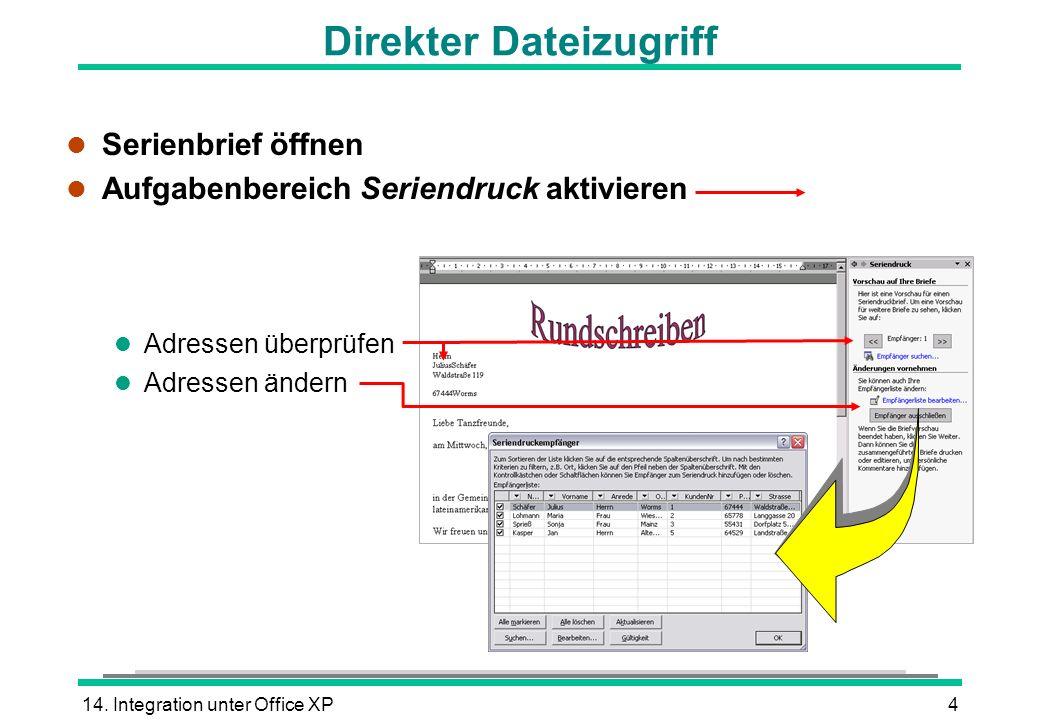 14. Integration unter Office XP4 Direkter Dateizugriff l Serienbrief öffnen l Aufgabenbereich Seriendruck aktivieren l Adressen überprüfen l Adressen