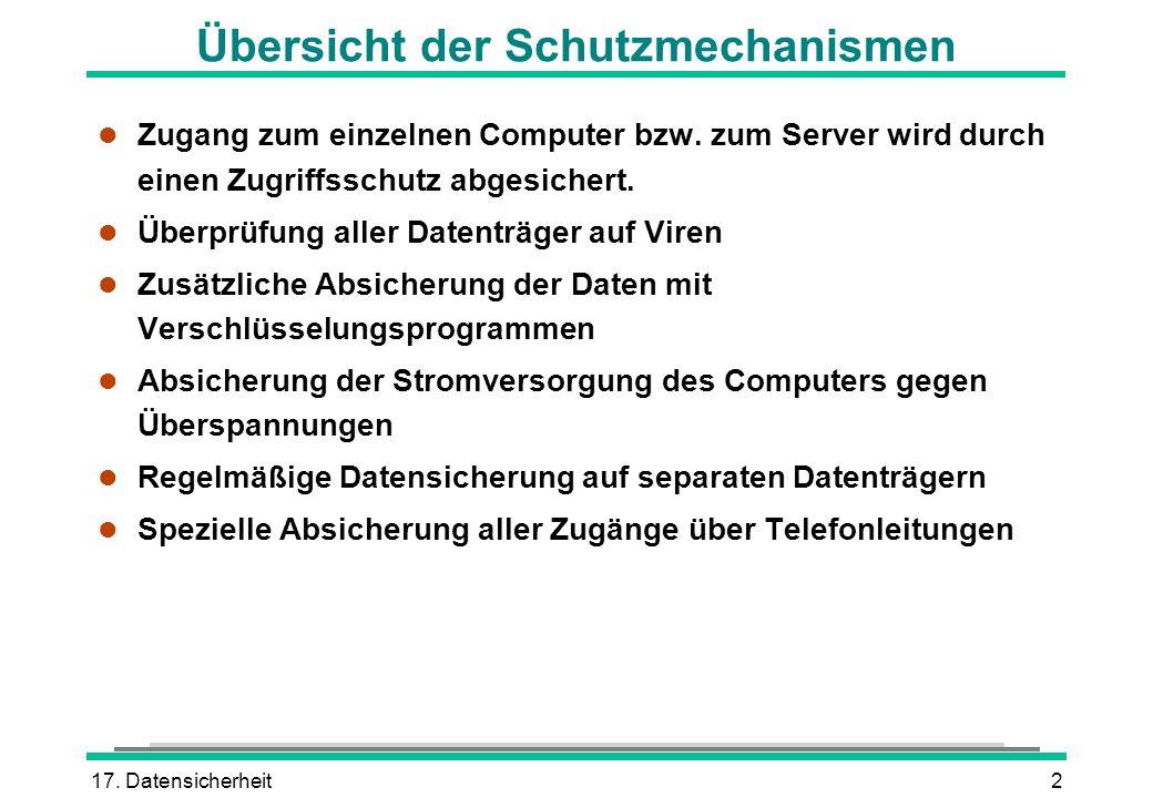 17. Datensicherheit2 Übersicht der Schutzmechanismen l Zugang zum einzelnen Computer bzw. zum Server wird durch einen Zugriffsschutz abgesichert. l Üb