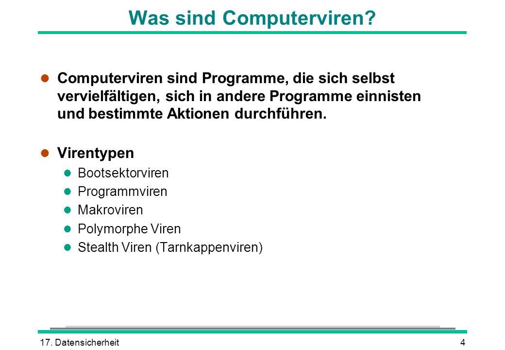 17. Datensicherheit4 Was sind Computerviren? l Computerviren sind Programme, die sich selbst vervielfältigen, sich in andere Programme einnisten und b