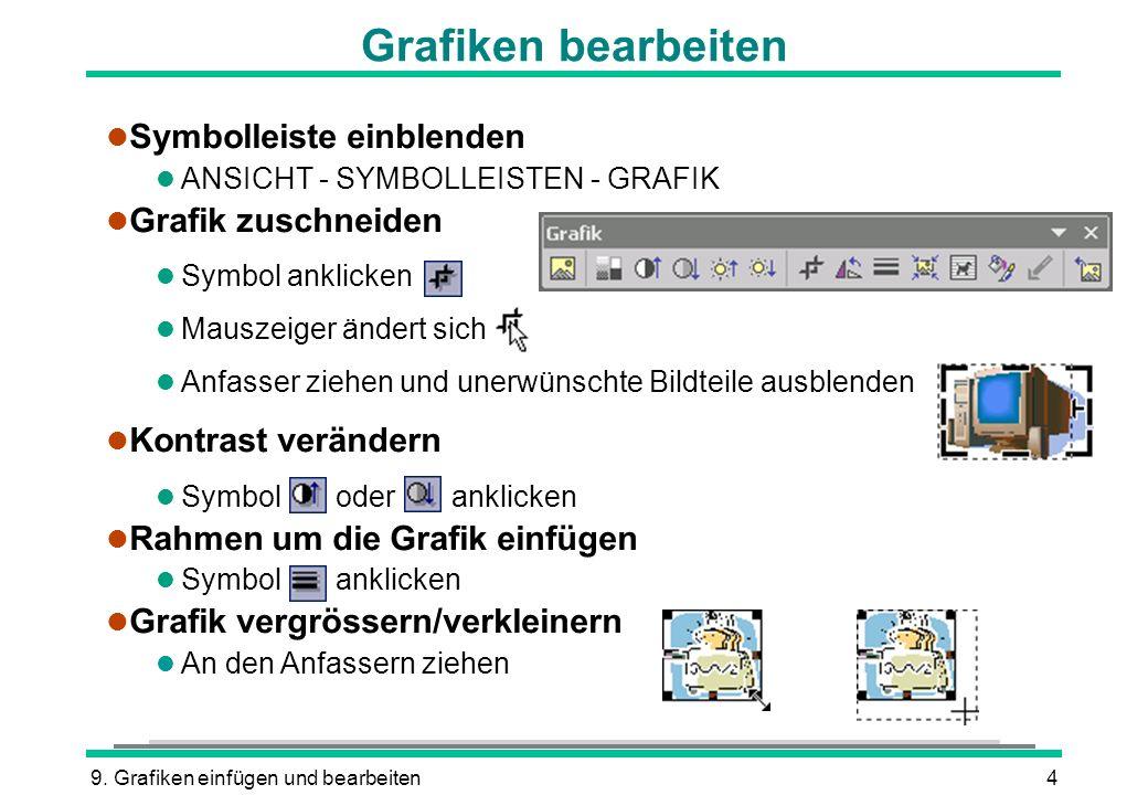 9. Grafiken einfügen und bearbeiten4 Grafiken bearbeiten l Symbolleiste einblenden l ANSICHT - SYMBOLLEISTEN - GRAFIK l Grafik zuschneiden l Symbol an