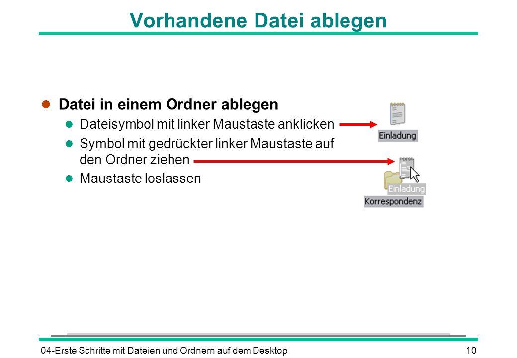 04-Erste Schritte mit Dateien und Ordnern auf dem Desktop10 Vorhandene Datei ablegen l Datei in einem Ordner ablegen l Dateisymbol mit linker Maustast