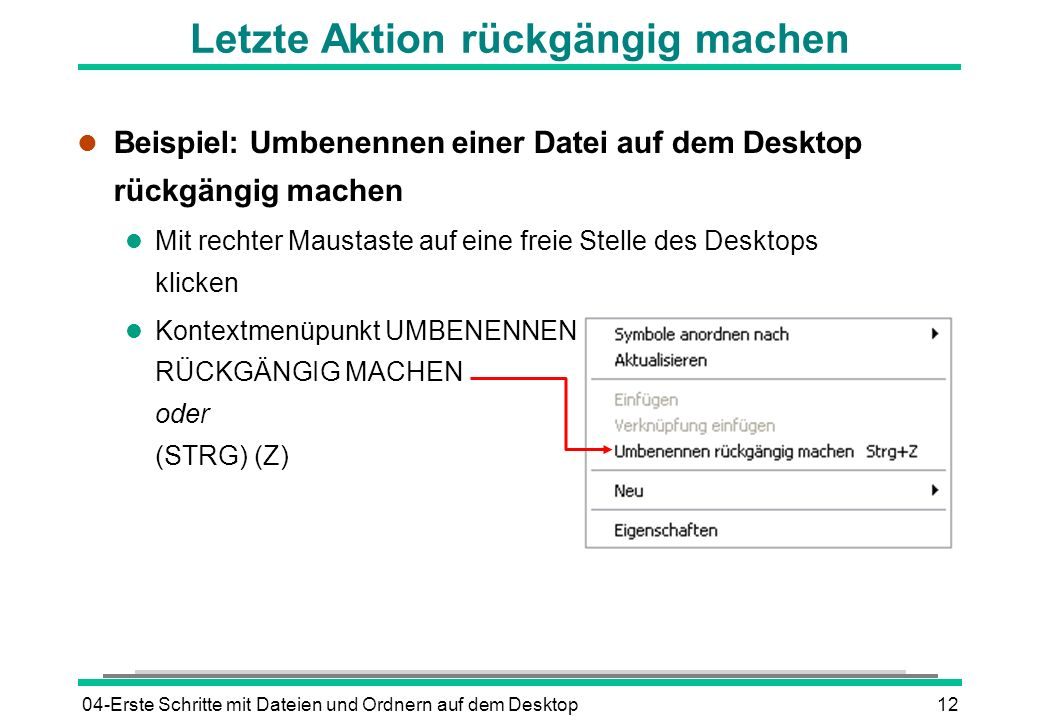 04-Erste Schritte mit Dateien und Ordnern auf dem Desktop12 Letzte Aktion rückgängig machen l Beispiel: Umbenennen einer Datei auf dem Desktop rückgän