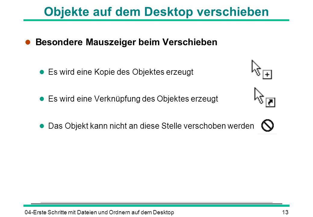 04-Erste Schritte mit Dateien und Ordnern auf dem Desktop13 Objekte auf dem Desktop verschieben l Besondere Mauszeiger beim Verschieben l Es wird eine