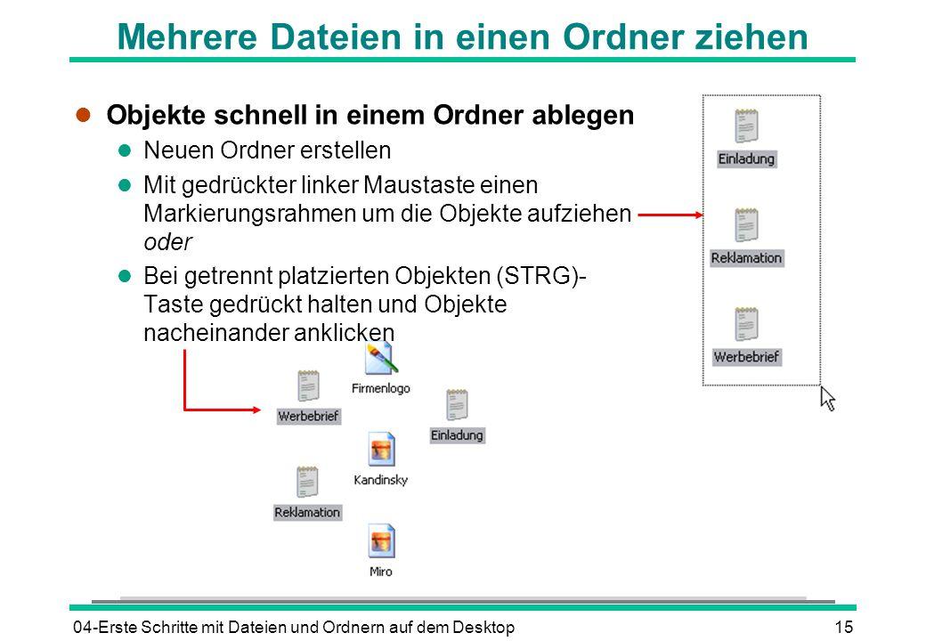 04-Erste Schritte mit Dateien und Ordnern auf dem Desktop15 Mehrere Dateien in einen Ordner ziehen l Objekte schnell in einem Ordner ablegen l Neuen O