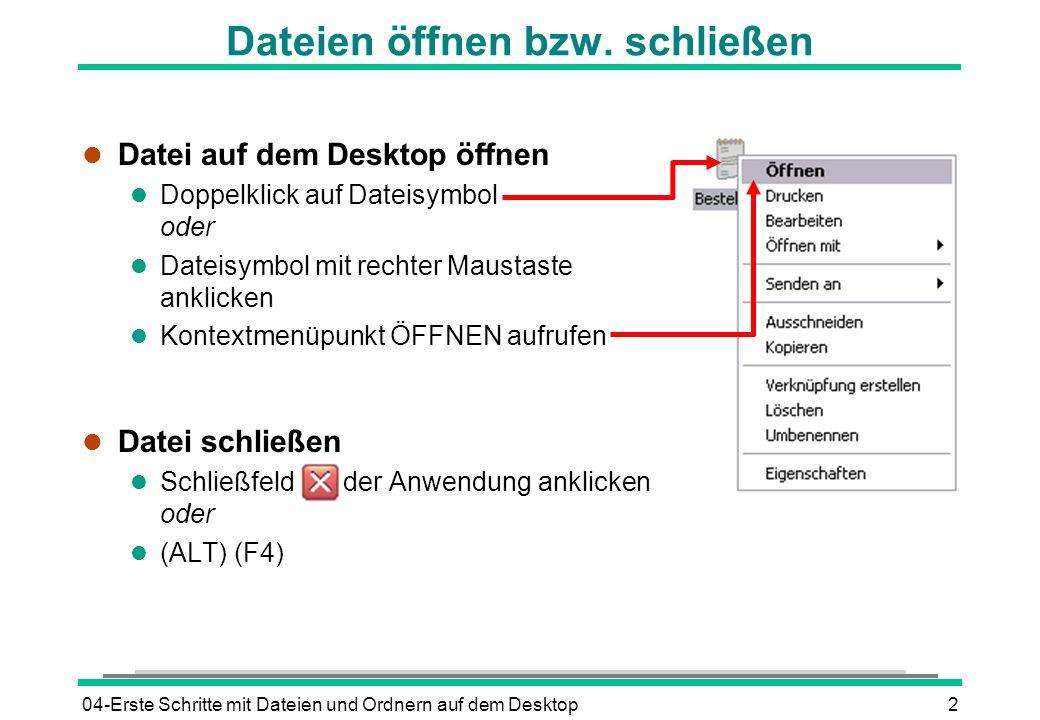 04-Erste Schritte mit Dateien und Ordnern auf dem Desktop2 Dateien öffnen bzw. schließen l Datei auf dem Desktop öffnen l Doppelklick auf Dateisymbol