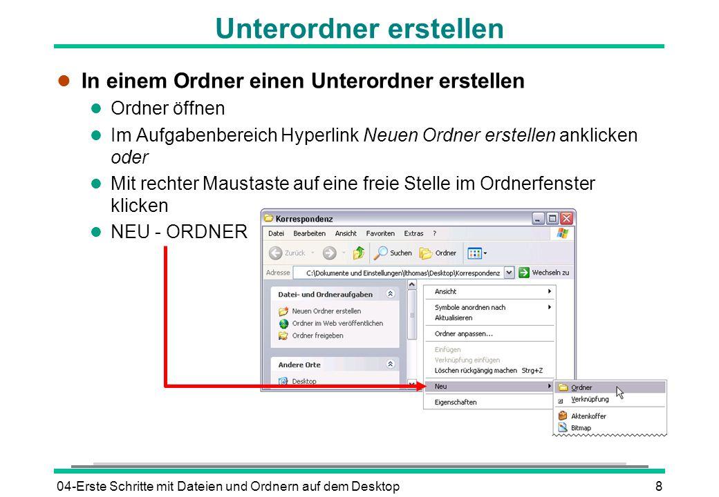 04-Erste Schritte mit Dateien und Ordnern auf dem Desktop8 Unterordner erstellen l In einem Ordner einen Unterordner erstellen l Ordner öffnen l Im Au