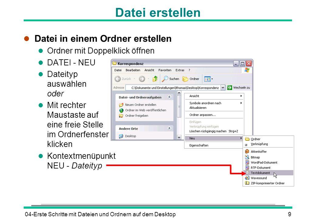 04-Erste Schritte mit Dateien und Ordnern auf dem Desktop9 Datei erstellen l Datei in einem Ordner erstellen l Ordner mit Doppelklick öffnen l DATEI -