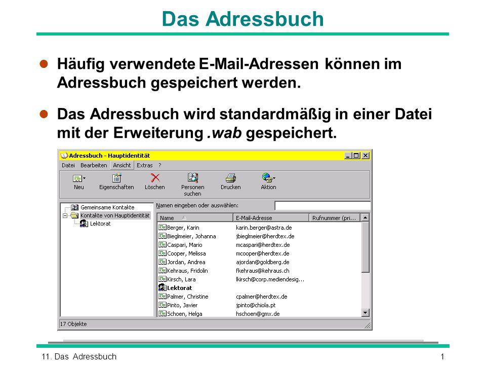 111. Das Adressbuch Das Adressbuch l Häufig verwendete E-Mail-Adressen können im Adressbuch gespeichert werden. l Das Adressbuch wird standardmäßig in