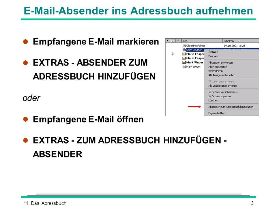 311. Das Adressbuch E-Mail-Absender ins Adressbuch aufnehmen l Empfangene E-Mail markieren l EXTRAS - ABSENDER ZUM ADRESSBUCH HINZUFÜGEN oder l Empfan