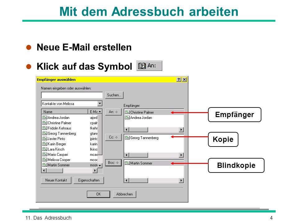 411. Das Adressbuch EmpfängerKopieBlindkopie Mit dem Adressbuch arbeiten l Neue E-Mail erstellen l Klick auf das Symbol