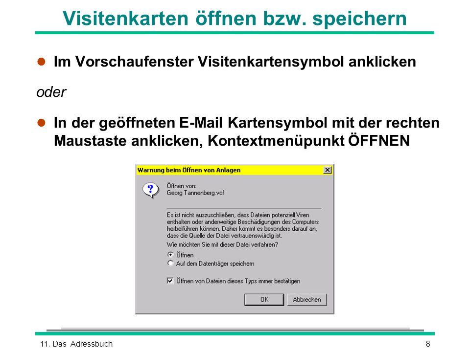 811. Das Adressbuch Visitenkarten öffnen bzw. speichern l Im Vorschaufenster Visitenkartensymbol anklicken oder l In der geöffneten E-Mail Kartensymbo