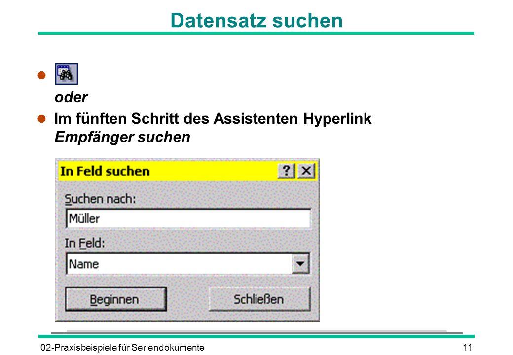 02-Praxisbeispiele für Seriendokumente11 Datensatz suchen l oder l Im fünften Schritt des Assistenten Hyperlink Empfänger suchen