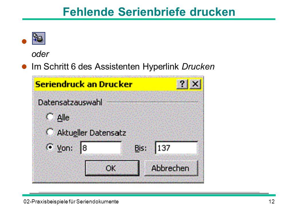 02-Praxisbeispiele für Seriendokumente12 Fehlende Serienbriefe drucken l oder l Im Schritt 6 des Assistenten Hyperlink Drucken
