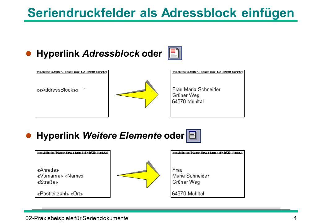 02-Praxisbeispiele für Seriendokumente4 Seriendruckfelder als Adressblock einfügen l Hyperlink Adressblock oder l Hyperlink Weitere Elemente oder