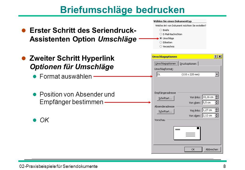 02-Praxisbeispiele für Seriendokumente8 Briefumschläge bedrucken l Erster Schritt des Seriendruck- Assistenten Option Umschläge l Zweiter Schritt Hype