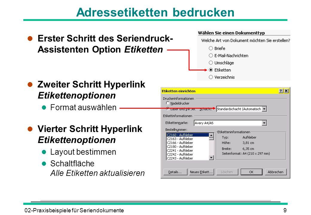 02-Praxisbeispiele für Seriendokumente9 Adressetiketten bedrucken l Erster Schritt des Seriendruck- Assistenten Option Etiketten l Zweiter Schritt Hyp