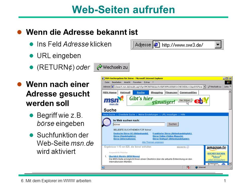 16. Mit dem Explorer im WWW arbeiten l Wenn die Adresse bekannt ist l Ins Feld Adresse klicken l URL eingeben (RETURN¢) oder l Wenn nach einer Adresse