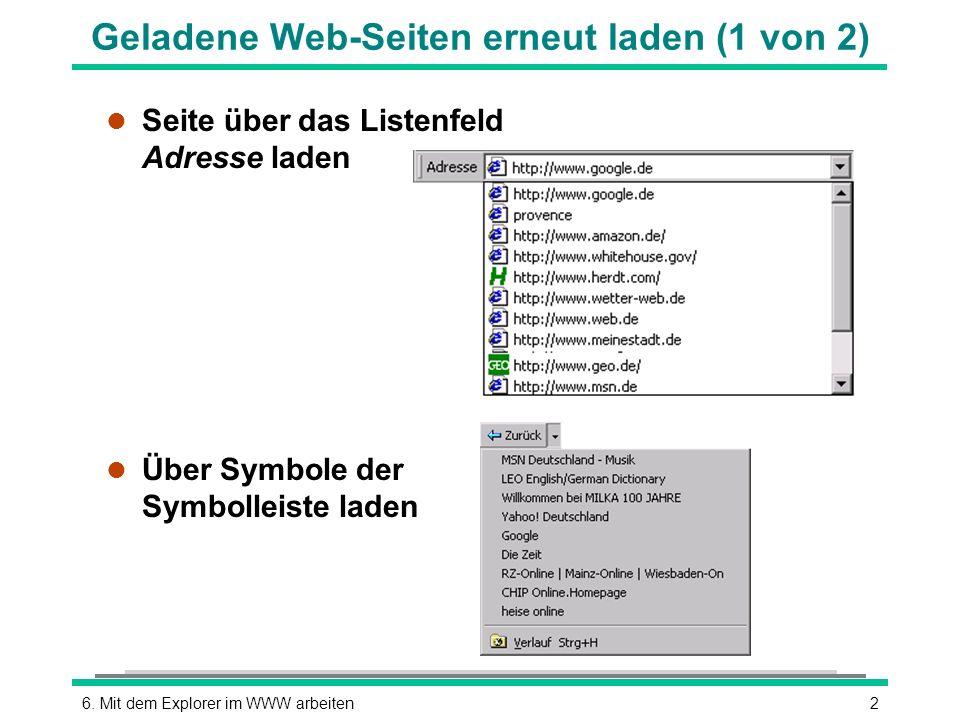 26. Mit dem Explorer im WWW arbeiten Geladene Web-Seiten erneut laden (1 von 2) l Seite über das Listenfeld Adresse laden l Über Symbole der Symbollei