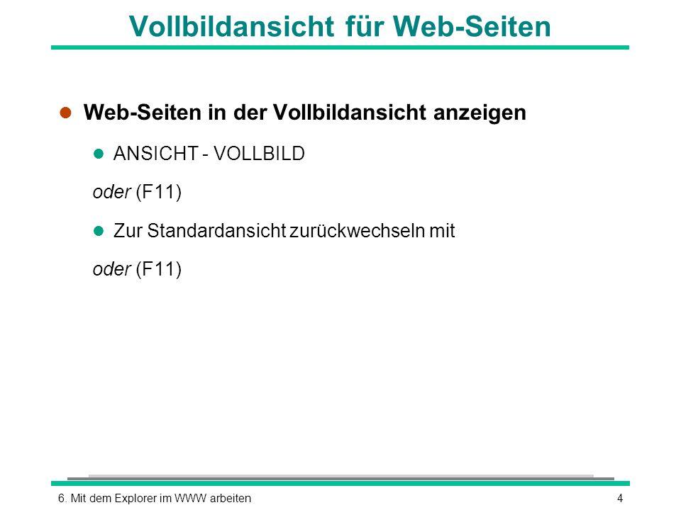 46. Mit dem Explorer im WWW arbeiten Vollbildansicht für Web-Seiten l Web-Seiten in der Vollbildansicht anzeigen l ANSICHT - VOLLBILD oder (F11) l Zur