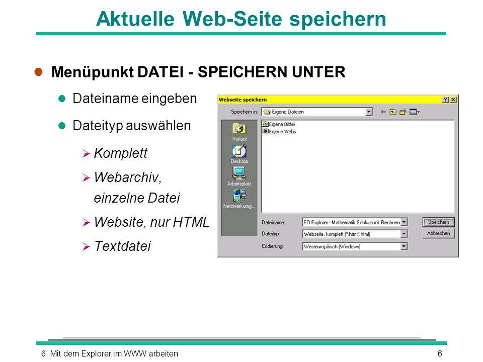 66. Mit dem Explorer im WWW arbeiten Aktuelle Web-Seite speichern l Menüpunkt DATEI - SPEICHERN UNTER l Dateiname eingeben l Dateityp auswählen Komple
