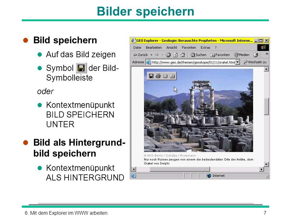 76. Mit dem Explorer im WWW arbeiten Bilder speichern l Bild speichern l Auf das Bild zeigen l Symbol der Bild- Symbolleiste oder l Kontextmenüpunkt B