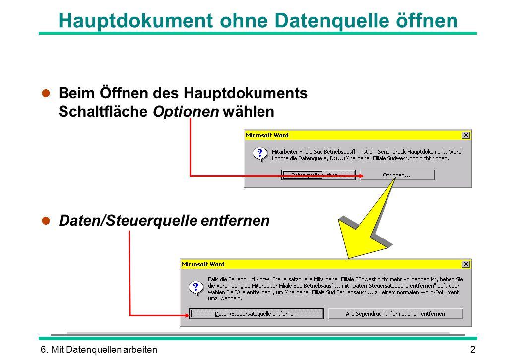 6. Mit Datenquellen arbeiten2 Hauptdokument ohne Datenquelle öffnen l Beim Öffnen des Hauptdokuments Schaltfläche Optionen wählen l Daten/Steuerquelle
